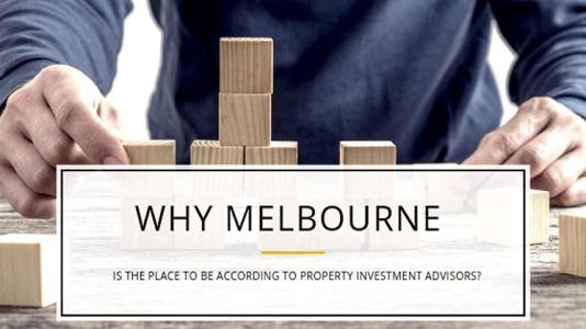 Why Melbourne is the place to be according to Property Investment Advisors?